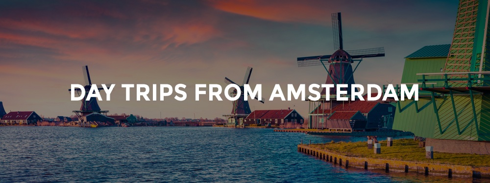 Best Day Trips from Amsterdam Road Trip Planner